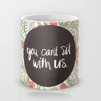 Mean Girls: You Can't Sit With Us Mug by Cat Coquillette