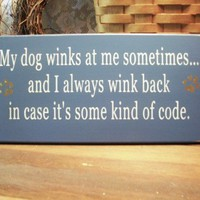 My dog winks at me sometimes Wood Sign Painted | CountryWorkshop - Folk Art & Primitives on ArtFire