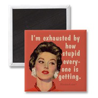 stupid exhausted magnets from Zazzle.com