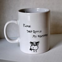 Please Don't Ruffle My Feathers Grumpy Owl coffee mug by heatherloneil