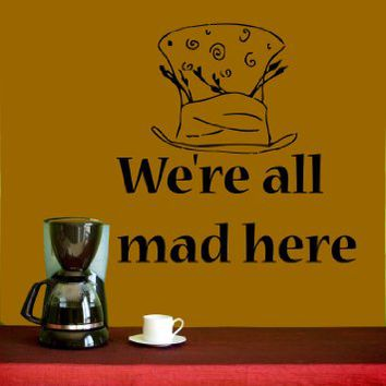 Housewares Vinyl Decal Alice in Wonderland Quote We are All Mad Here Home Wall Art Decor Removable…