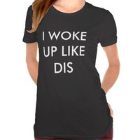 I Woke Up Like Dis t-shirt from Zazzle.com