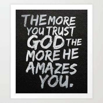 The more you trust god the more he amazes you Art Print