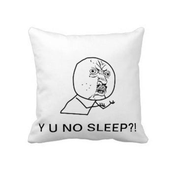 Y U NO SLEEP PILLOWS from Zazzle.com