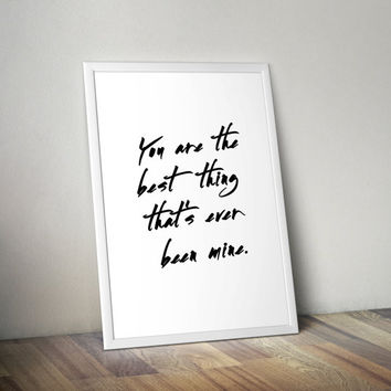 You are the best thing that's been mine , Professionally Printed, Love Art Poster