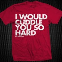 Product - I Would Cuddle You So Hard by Dpcted Apparel · Storenvy