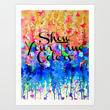 SHOW YOU TRUE COLORS Rainbow Colorful Typography Watercolor Abstract Painting Be You Inspiration Art Print by EbiEmporium