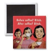 Before coffee, bitch. After coffee, bitch. Refrigerator Magnets from Zazzle.com