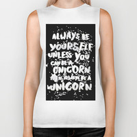 Always be yourself. Unless you can be a unicorn, then always be a unicorn. Biker Tank by WEAREYAWN