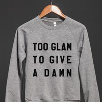 TOO GLAM TO GIVE A DAMN SWEATSHIRT SWEATER ID791820