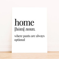 Printable Art Home is Where Pants are Always Optional Definition Typography Poster Home Decor Bedroom Decor