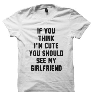 HIS HER T-SHIRT THINK IM CUTE SHIRT FUNNY T-SHIRTS COOL SHIRTS HIPSTER CLOTHES BIRTHDAY GIFTS CHEAP…