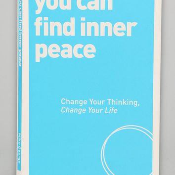 You Can Find Inner Peace Change Your Thinking Change Your