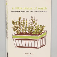 A Little Piece Of Earth: How To Grow Your Own Food In Small Spaces Paperback By Maria Finn - Urban Outfitters