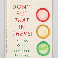 Don't Put That In There!: And 69 Other Sex Myths Debunked By Aaron Carroll And Rachel Vreeman - Urban Outfitters