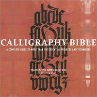 Calligraphy Bible: A Complete Guide to More Than 100 Essential Projects and Techniques