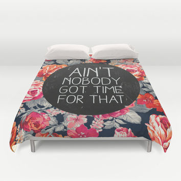 Ain't Nobody Got Time For That Duvet Cover by Sara Eshak | Society6
