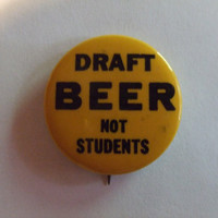 Draft Beer Not Students 1960s political pinback