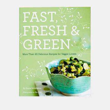 Fast, Fresh, & Green: More Than 90 Delicious Recipes For Veggie Lovers By Susie Middleton -…