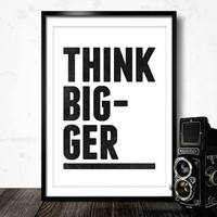 Motivational Wall Art -Think Bigger - Typography Wall Decor Print