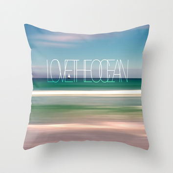 LOVE THE OCEAN II Throw Pillow by Pia Schneider [atelier COLOUR-VISION] #love #ocean #sea #mediteran #photography #typography #pillow #decor