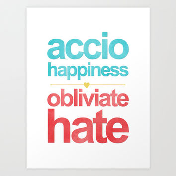 Accio Happiness. Obliviate Hate Art Print by hopealittle