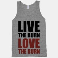 Live The Burn Love The Burn