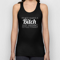 I'm Not Always a Bitch Just Kidding Go Fuck Yourself Unisex Tank Top by Glamfoxx | Society6