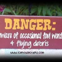 Danger Beware of occasional foul words and flying debris sign | icehousecrafts - Folk Art & Primitives on ArtFire