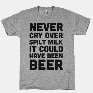 Never Cry Over Spilt Milk IT Could Have Been Beer
