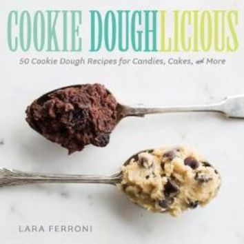 Cookie Doughlicious 50 Cookie Dough Recipes for Candies