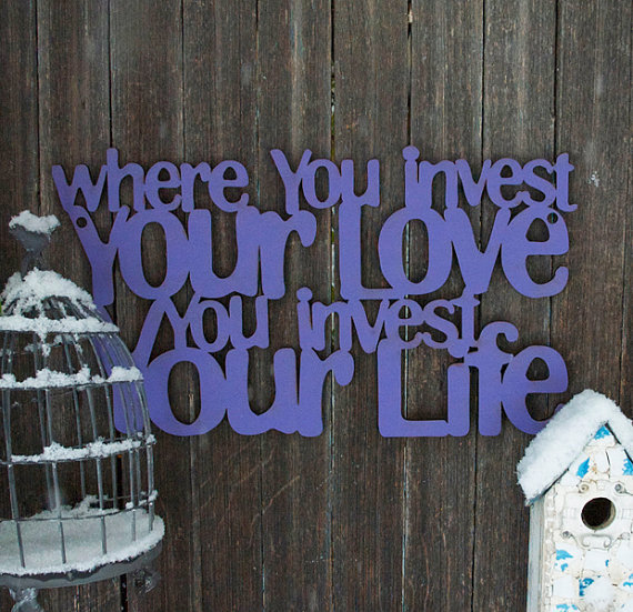 $42.00 Where You Invest Your Love You Invest Your Life by spunkyfluff
