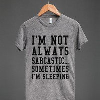 I'M NOT ALWAYS SARCASTIC SOMETIMES I'M SLEEPING T-SHIRT BLACK ART ID7261907