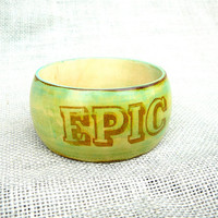 EPIC - Epically Epic - Epic Jewelry - Word Jewelry - Ecofriendly Jewelry - Green Jewelry - Green Bracelet