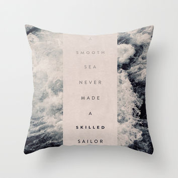 A Smooth Sea Never Made A Skilled Sailor Throw Pillow by