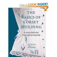 Amazon.com: The Basics of Corset Building: A Handbook for Beginners (9780312535735): Linda Sparks: Books