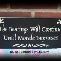 The Beatings Will Continue Til Morale Improves Sign, Pirates, Little | icehousecrafts - Folk Art & Primitives on ArtFire