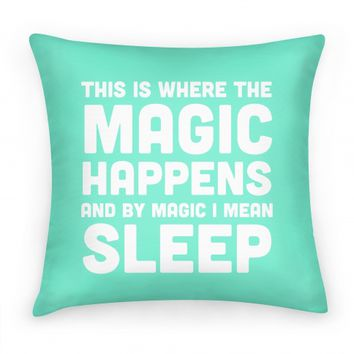 This Is Where The Magic Happens And By Magic I Mean Sleep