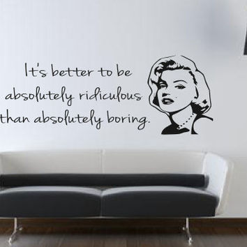 Marilyn Monroe - It's Better To Be Absolutely Ridiculous Than Absolutely Boring - Quote - Wall Art Decal