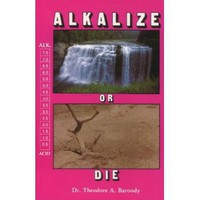 Alkalize or Die: Superior Health Through Proper Alkaline-Acid Balance [Paperback]