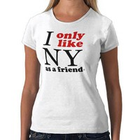 I only like NY as a friend T Shirt from Zazzle.com