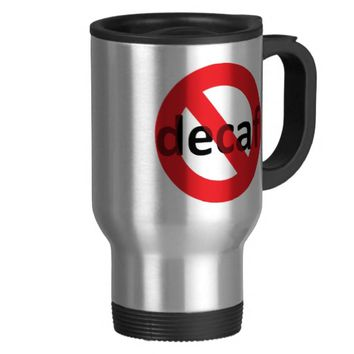 No Decaf!