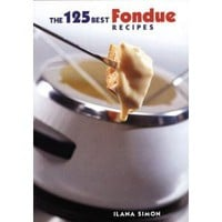 The 125 Best Fondue Recipes [Paperback]