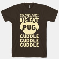 You Know What To Do With That Big Fat Pug