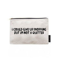 I could give up shopping but I am not a quitter! Quality zipper pouch, hand screen printed to make your day!