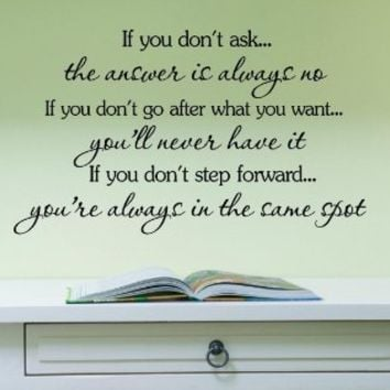 If you don't ask, the answer is always no. If you don't go after what you want,…