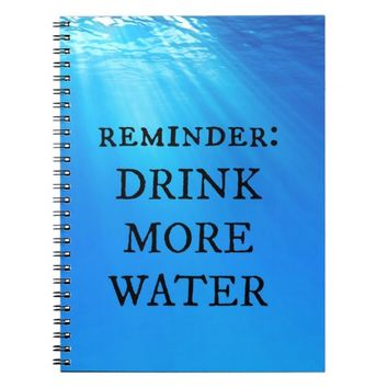 Drink More Water Notebook