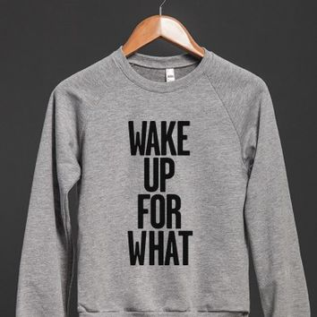 Wake up for what