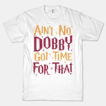 Ain't No Dobby Got Time For That