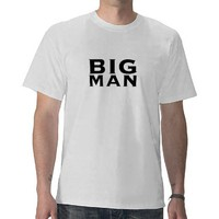 Big Man Tshirts from Zazzle.com